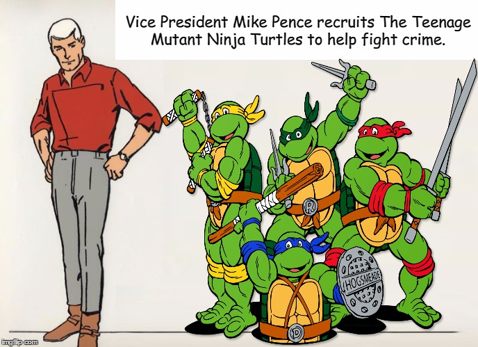 Vice President Mike Pence: Action Hero!  | Vice President Mike Pence recruits The Teenage Mutant Ninja Turtles to help fight crime. | image tagged in mike pence,teenage mutant ninja turtles,jonny quest,race bannon | made w/ Imgflip meme maker
