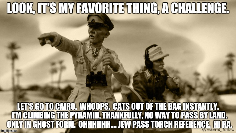 LOOK, IT'S MY FAVORITE THING, A CHALLENGE. LET'S GO TO CAIRO.  WHOOPS.  CATS OUT OF THE BAG INSTANTLY.  I'M CLIMBING THE PYRAMID, THANKFULLY | made w/ Imgflip meme maker