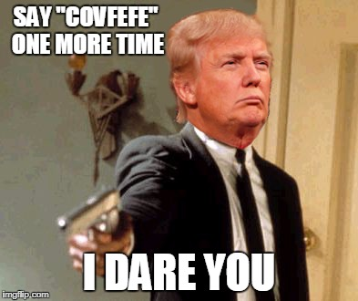 "Donald Trump's Covfefe | SAY ""COVFEFE"" ONE MORE TIME I DARE YOU 