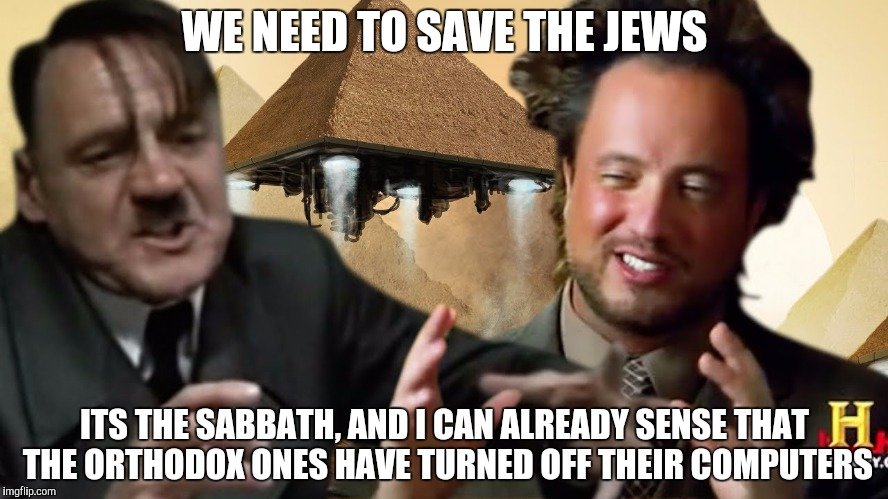 WE NEED TO SAVE THE JEWS ITS THE SABBATH, AND I CAN ALREADY SENSE THAT THE ORTHODOX ONES HAVE TURNED OFF THEIR COMPUTERS | made w/ Imgflip meme maker