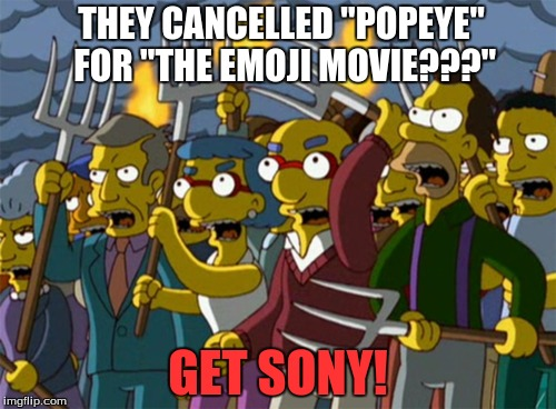 "Watch out, Sony.  We're coming for you! | THEY CANCELLED ""POPEYE"" FOR ""THE EMOJI MOVIE???"" GET SONY! 