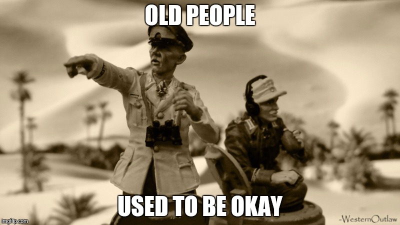 OLD PEOPLE USED TO BE OKAY | made w/ Imgflip meme maker