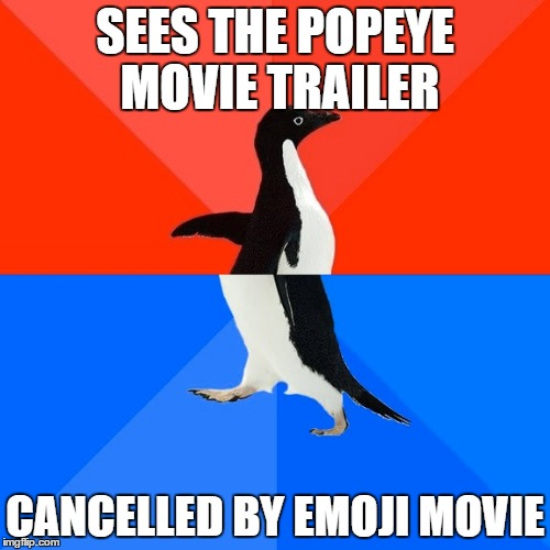 Socially Awesome Awkward Penguin Meme | SEES THE POPEYE MOVIE TRAILER CANCELLED BY EMOJI MOVIE | image tagged in memes,socially awesome awkward penguin,emoji movie,popeye,kill me | made w/ Imgflip meme maker