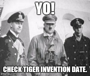 YO! CHECK TIGER INVENTION DATE. | made w/ Imgflip meme maker