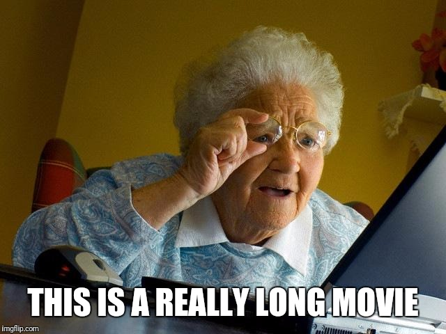 Grandma Finds The Internet Meme | THIS IS A REALLY LONG MOVIE | image tagged in memes,grandma finds the internet | made w/ Imgflip meme maker