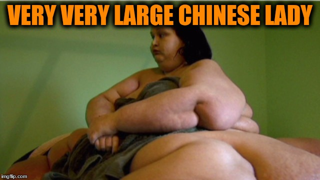 VERY VERY LARGE CHINESE LADY | made w/ Imgflip meme maker