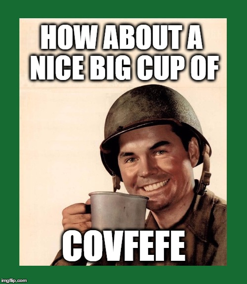 HOW ABOUT A NICE BIG CUP OF COVFEFE | image tagged in covfefe,covfefe week,coffee,coffee soldier,coffee break | made w/ Imgflip meme maker