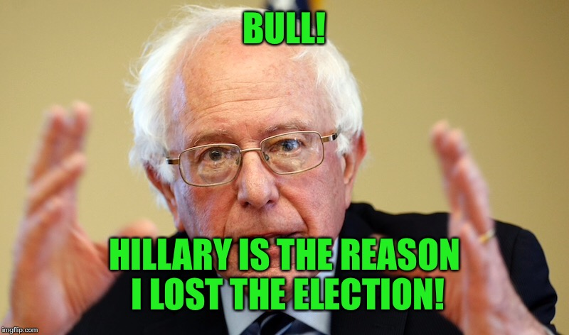 BULL! HILLARY IS THE REASON I LOST THE ELECTION! | made w/ Imgflip meme maker