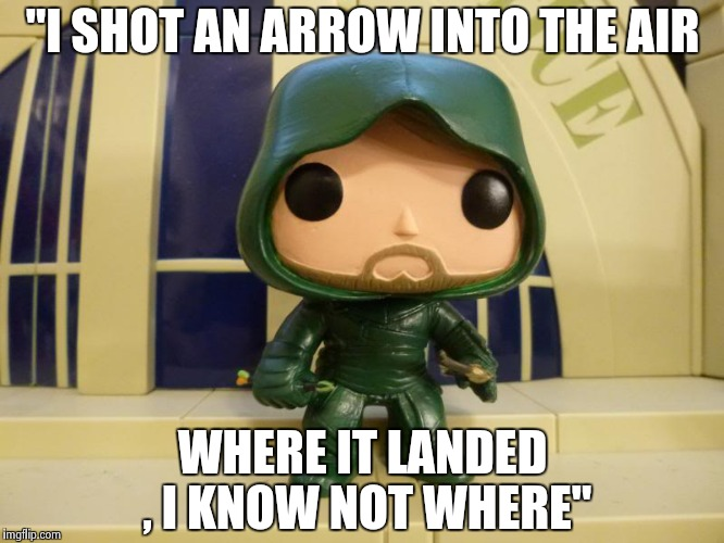 """I SHOT AN ARROW INTO THE AIR WHERE IT LANDED , I KNOW NOT WHERE"" 