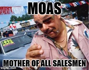The ultimate salesman |  MOAS; MOTHER OF ALL SALESMEN | image tagged in sales,salesman,moab | made w/ Imgflip meme maker