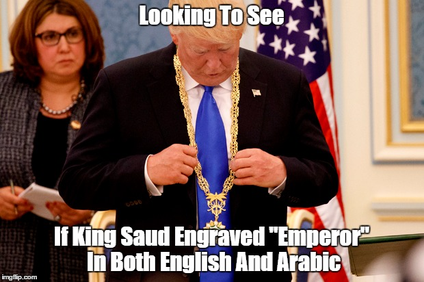 """King Saud Declares Donald Trump, Emperor"" 