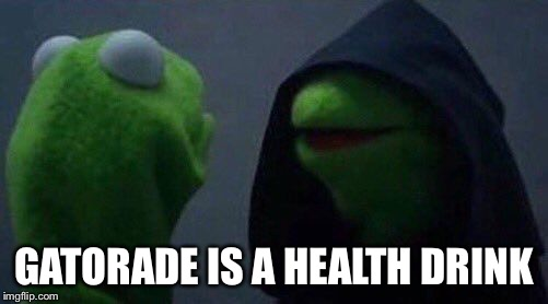Gatorade is *not* a health drink | GATORADE IS A HEALTH DRINK | image tagged in kermit me to me,gatorade,health,healthy | made w/ Imgflip meme maker