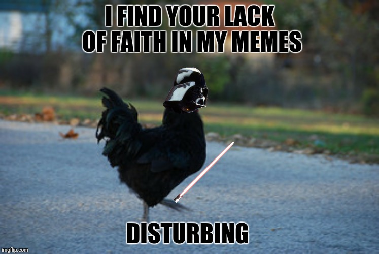 I FIND YOUR LACK OF FAITH IN MY MEMES DISTURBING | made w/ Imgflip meme maker