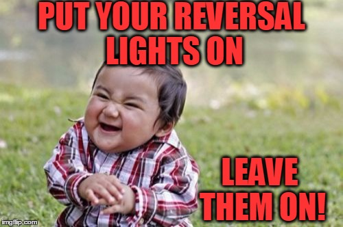 Evil Toddler Meme | PUT YOUR REVERSAL LIGHTS ON LEAVE THEM ON! | image tagged in memes,evil toddler | made w/ Imgflip meme maker