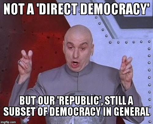 Dr Evil Laser Meme | NOT A 'DIRECT DEMOCRACY' BUT OUR 'REPUBLIC', STILL A SUBSET OF DEMOCRACY IN GENERAL | image tagged in memes,dr evil laser | made w/ Imgflip meme maker