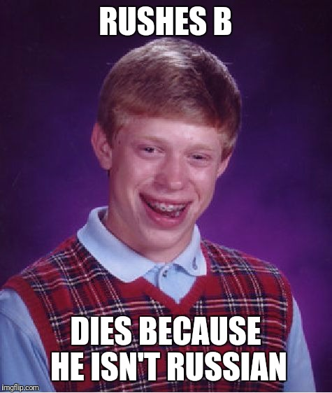 Bad Luck Brian Meme | RUSHES B DIES BECAUSE HE ISN'T RUSSIAN | image tagged in memes,bad luck brian | made w/ Imgflip meme maker