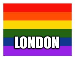 LONDON | image tagged in rainbow flag | made w/ Imgflip meme maker