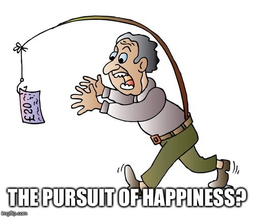 THE PURSUIT OF HAPPINESS? | made w/ Imgflip meme maker
