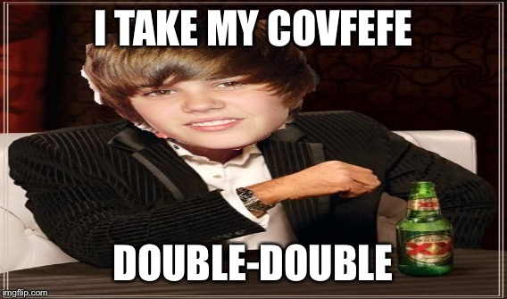 I TAKE MY COVFEFE DOUBLE-DOUBLE | made w/ Imgflip meme maker