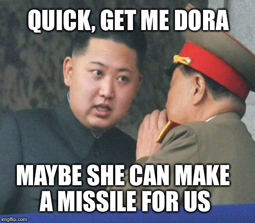 QUICK, GET ME DORA MAYBE SHE CAN MAKE A MISSILE FOR US | made w/ Imgflip meme maker