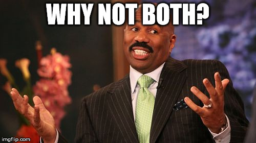 Steve Harvey Meme | WHY NOT BOTH? | image tagged in memes,steve harvey | made w/ Imgflip meme maker