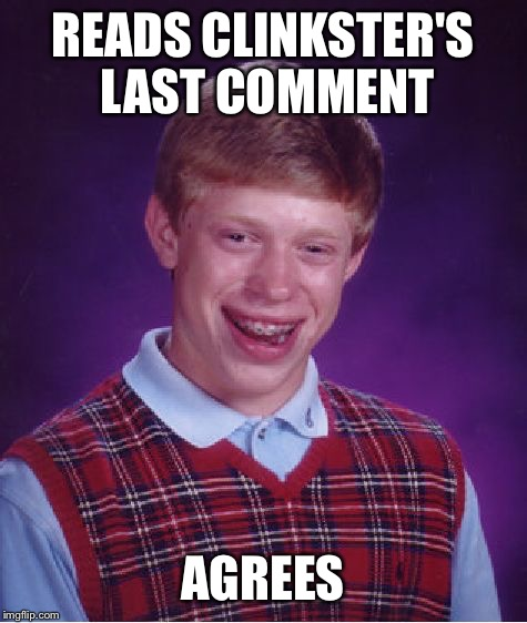 Bad Luck Brian Meme | READS CLINKSTER'S LAST COMMENT AGREES | image tagged in memes,bad luck brian | made w/ Imgflip meme maker