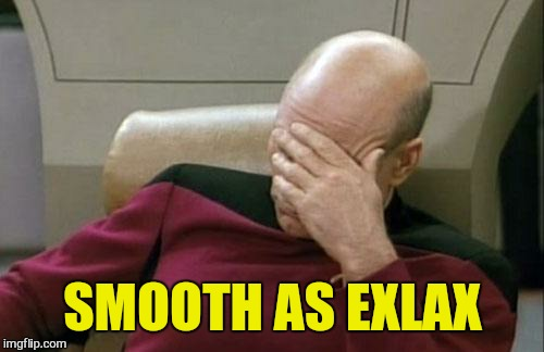 Captain Picard Facepalm Meme | SMOOTH AS EXLAX | image tagged in memes,captain picard facepalm | made w/ Imgflip meme maker