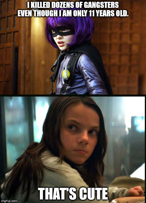 Hit Girl vs X-23 | I KILLED DOZENS OF GANGSTERS EVEN THOUGH I AM ONLY 11 YEARS OLD. THAT'S CUTE | image tagged in x-23,that's cute,hit girl,kids,little girl,movie | made w/ Imgflip meme maker