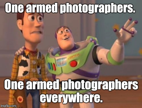 X, X Everywhere Meme | One armed photographers. One armed photographers everywhere. | image tagged in memes,x,x everywhere,x x everywhere | made w/ Imgflip meme maker