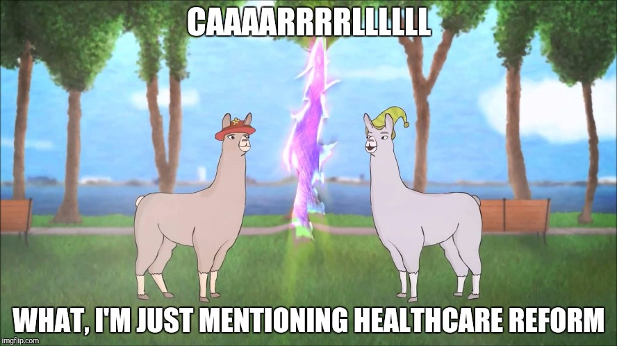 CAAAARRRRLLLLLL WHAT, I'M JUST MENTIONING HEALTHCARE REFORM | made w/ Imgflip meme maker
