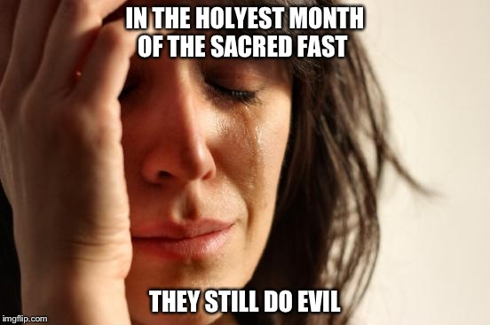 Much love to those harmed in London! | IN THE HOLYEST MONTH OF THE SACRED FAST THEY STILL DO EVIL | image tagged in memes | made w/ Imgflip meme maker