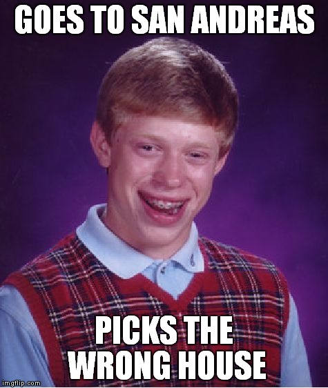 Bad Luck Brian Meme | GOES TO SAN ANDREAS PICKS THE WRONG HOUSE | image tagged in memes,bad luck brian | made w/ Imgflip meme maker