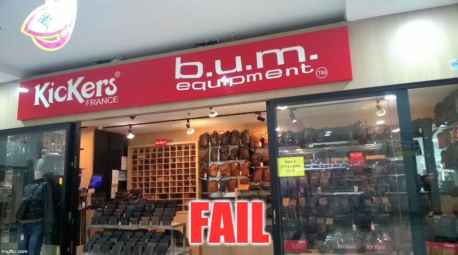 FAIL | image tagged in bum equipment | made w/ Imgflip meme maker