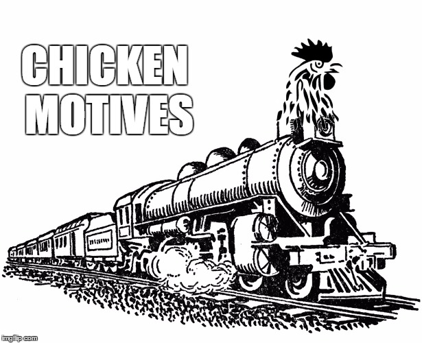 CHICKEN MOTIVES | image tagged in chicken motives bl4h | made w/ Imgflip meme maker