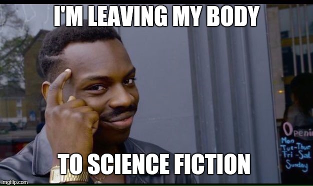 Roll Safe Think About It Meme | I'M LEAVING MY BODY TO SCIENCE FICTION | image tagged in thinking black guy | made w/ Imgflip meme maker