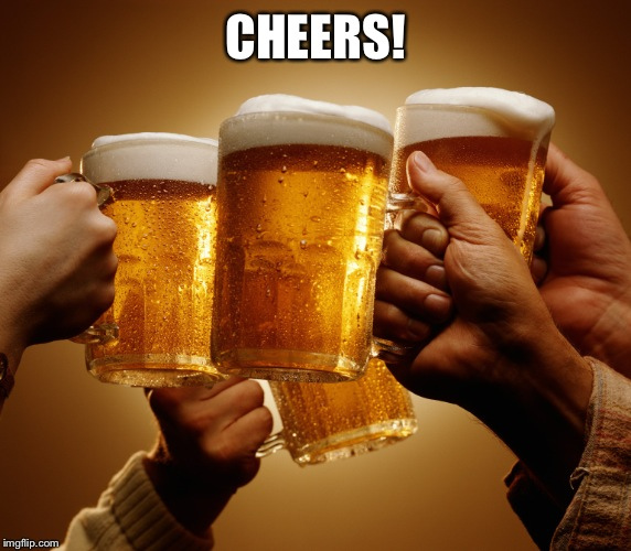 CHEERS! | made w/ Imgflip meme maker