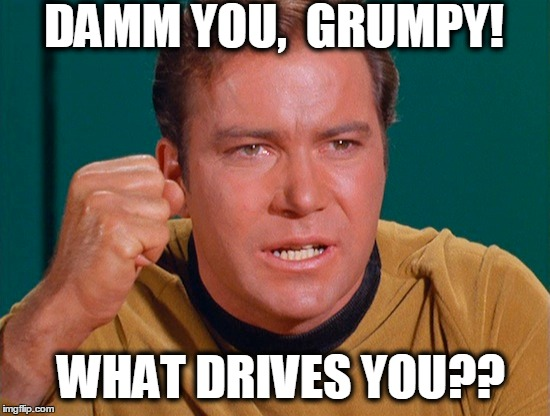 DAMM YOU,  GRUMPY! WHAT DRIVES YOU?? | made w/ Imgflip meme maker