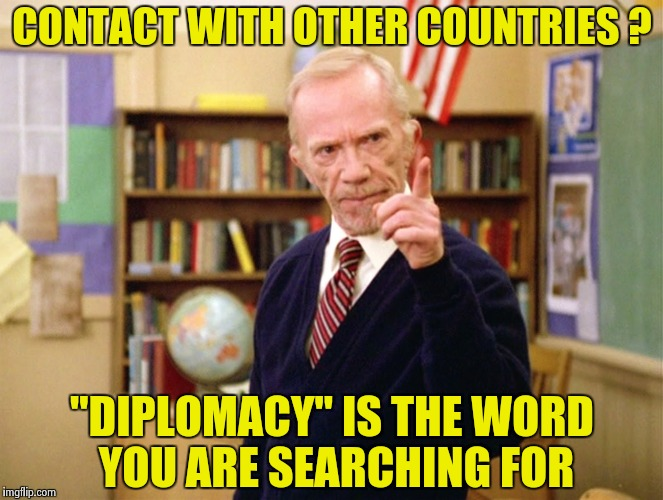 "Mister Hand | CONTACT WITH OTHER COUNTRIES ? ""DIPLOMACY"" IS THE WORD YOU ARE SEARCHING FOR 