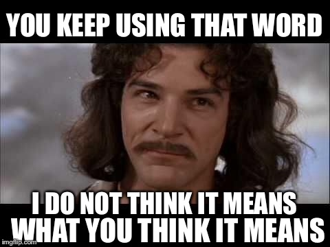 YOU KEEP USING THAT WORD I DO NOT THINK IT MEANS WHAT YOU THINK IT MEANS | made w/ Imgflip meme maker