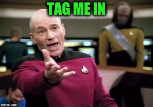 Picard Wtf Meme | TAG ME IN | image tagged in memes,picard wtf | made w/ Imgflip meme maker