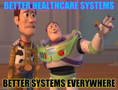 X, X Everywhere Meme | BETTER HEALTHCARE SYSTEMS BETTER SYSTEMS EVERYWHERE | image tagged in memes,x,x everywhere,x x everywhere | made w/ Imgflip meme maker