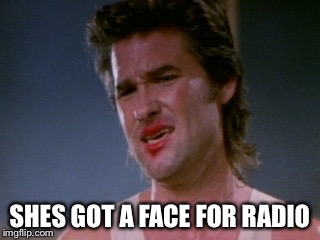 Jack burton | SHES GOT A FACE FOR RADIO | image tagged in jack burton | made w/ Imgflip meme maker