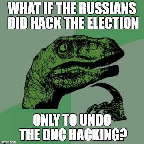 Philosoraptor Meme | WHAT IF THE RUSSIANS DID HACK THE ELECTION ONLY TO UNDO THE DNC HACKING? | image tagged in memes,philosoraptor | made w/ Imgflip meme maker