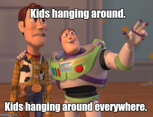 X, X Everywhere Meme | Kids hanging around. Kids hanging around everywhere. | image tagged in memes,x,x everywhere,x x everywhere | made w/ Imgflip meme maker