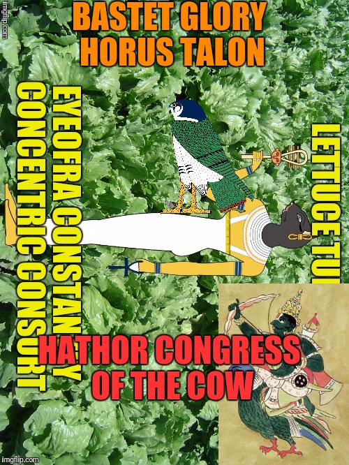 BASTET GLORY HORUS TALON HATHOR CONGRESS OF THE COW | made w/ Imgflip meme maker