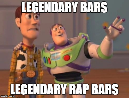 X, X Everywhere Meme | LEGENDARY BARS LEGENDARY RAP BARS | image tagged in memes,x x everywhere | made w/ Imgflip meme maker