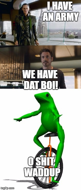 I HAVE AN ARMY WE HAVE DAT BOI! O SHIT WADDUP | image tagged in dat boi,o shit waddup,i have an army | made w/ Imgflip meme maker