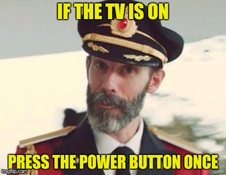 IF THE TV IS ON PRESS THE POWER BUTTON ONCE | made w/ Imgflip meme maker