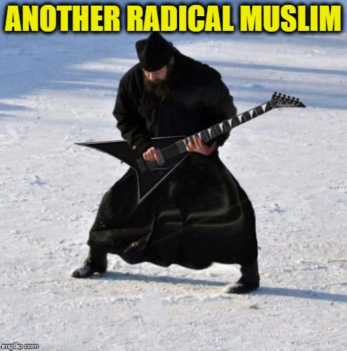 Gnarly | ANOTHER RADICAL MUSLIM | image tagged in radicalmuslim | made w/ Imgflip meme maker