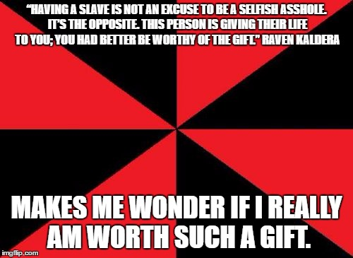 "Empty Red And Black Meme | ""HAVING A SLAVE IS NOT AN EXCUSE TO BE A SELFISH ASSHOLE. IT'S THE OPPOSITE. THIS PERSON IS GIVING THEIR LIFE TO YOU; YOU HAD BETTER BE WORT 